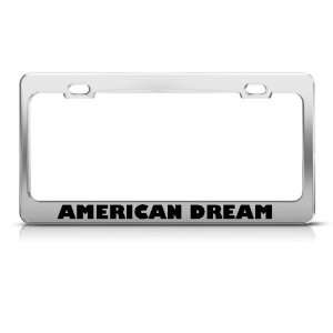 American Dream Humor Funny Metal license plate frame Tag