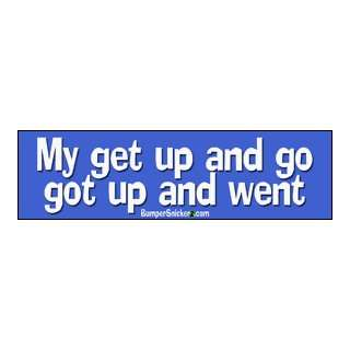 My Get Up And Go got up and went   funny bumper stickers (Large 14x4